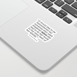 someone who used whatever talent she  had to do her work to the very best of her ability Sticker