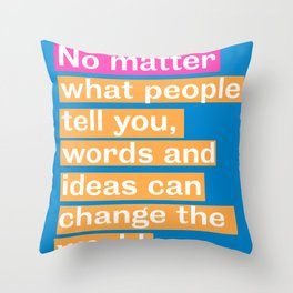 Inspiration. No matter what people tell you, words and ideas can change the world. Throw Pillow