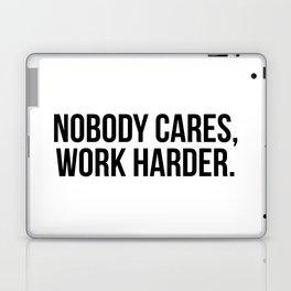 Nobody cares, work harder. Laptop & iPad Skin