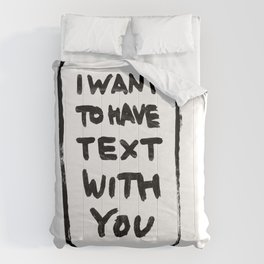 I want to have text with you Comforters