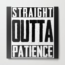 Straight Outta Patience Fed Up Upset Timeout Metal Print