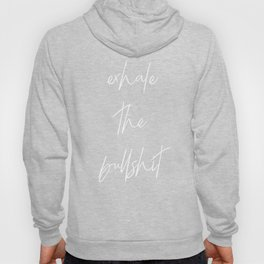 Exhale the BS Hoody