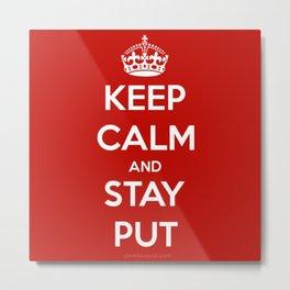 Keep Calm and Stay Put Metal Print