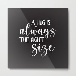 A Hug is Always the Right Size - Black Metal Print