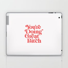 You're Doing Great Bitch Laptop & iPad Skin