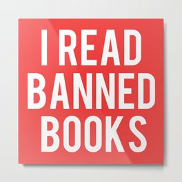 I Read Banned Books - White Font Metal Print