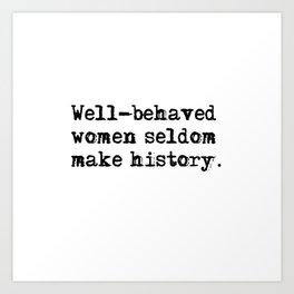 Well-behaved women seldom make history Kunstdrucke