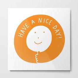 Have A Nice Day Smile Metal Print