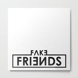 Fake Friends 01 Metal Print