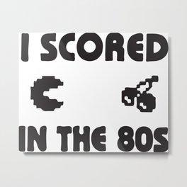 I Scored In The 80s Metal Print