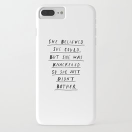 She Believed She Could But She Was knackered So She Just Didn't Bother black and white poster iPhone Case