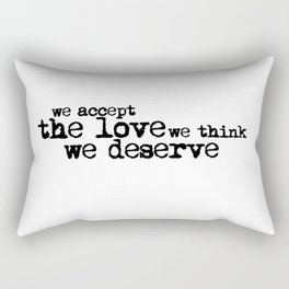 We accept the love we think we deserve. (In black) Rectangular Pillow
