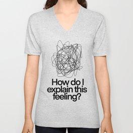 How Do I Explain This Feeling?   Mental Health Is Important  Unisex V-Neck