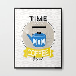 Coffee Art - Time For A Coffee Break Quote Metal Print
