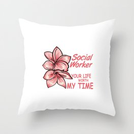 I Became A Social Worker Because Your Life Is Worth My Time  Throw Pillow