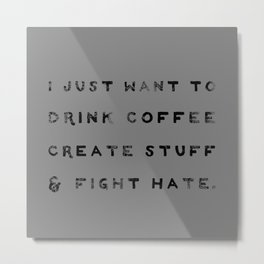 I Just Want to Fight Hate Metal Print