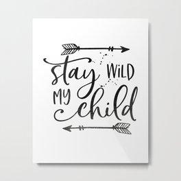 Stay Wild My Child, Calligraphy Print,Stay Wild Moon Child,Kids Room Decor,STAY WILD SIGN,Children Q Metal Print