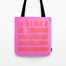 I Need a Drink Tote Bag