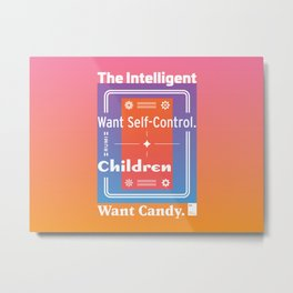 The Intelligent Want Self-Control. Children Want Candy.  Metal Print