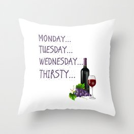 Monday, Tuesday, Wednesday, Thirsty - Wine Throw Pillow