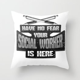 Social Work No Fear Your Social Worker is Here Throw Pillow