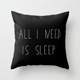 All I need is sleep Throw Pillow