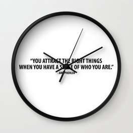 You attract the right things when you have a sense of who you are. - Amy Poehler Wall Clock