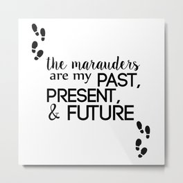 the marauders are my past, present, & future Metal Print