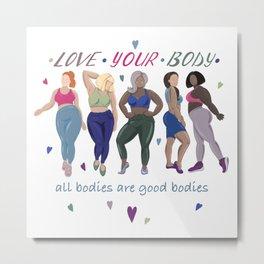 Love your body Metal Print