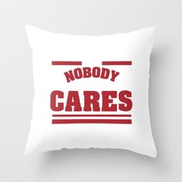 Nobody cares t-shirt design that says the phrase nobody cares. Shhhh... Nobody Cares T-shirt Design  Throw Pillow