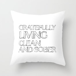Gratefully living clean and sober Throw Pillow