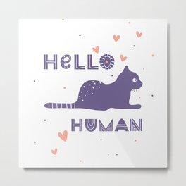Hello human! Metal Print