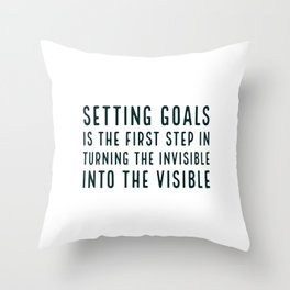 Setting goals is the first step in turning the invisible into the visible - motivational quote Throw Pillow