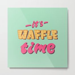 It's waffle time lettering Metal Print