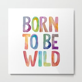BORN TO BE WILD rainbow watercolor Metal Print