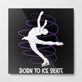 Born For Figure Skating Ice Skating Figure Skater Metal Print