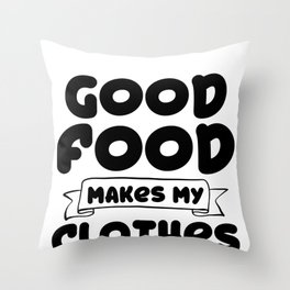 Good Food Makes My Clothes Shrink Throw Pillow