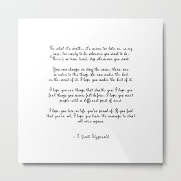Life quote, F. Scott Fitzgerald Quote, For what its worth... Metal Print