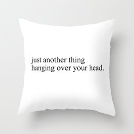 just another thing hanging over your head Throw Pillow