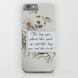 The Day You Plant the Seed is Not the Day You Eat the Fruit iPhone Case