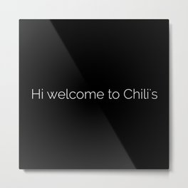 Hi welcome to Chili's meme Metal Print