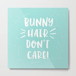 Bunny Hair Don't Care Metal Print