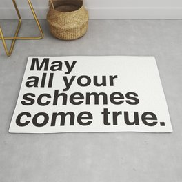 May all your schemes come true. Rug