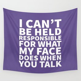 I Can't Be Held Responsible For What My Face Does When You Talk (Ultra Violet) Wall Tapestry