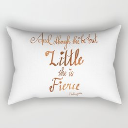 And though she be but LITTLE she is FIERCE, Shakespeare Rectangular Pillow