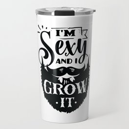 I'm sexy and I grow it - Funny hand drawn quotes illustration. Funny humor. Life sayings. Travel Mug