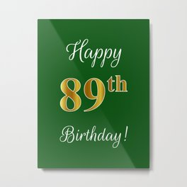 """Elegant """"Happy 89th Birthday!"""" With Faux/Imitation Gold-Inspired Color Pattern Number (on Green) Metal Print"""