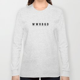 What Would RBG Do? Long Sleeve T-shirt