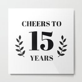 Cheers to 15 Years. 15th Birthday Party Ideas. 15th Anniversary Metal Print