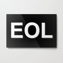 EOL End Of Life Metal Print